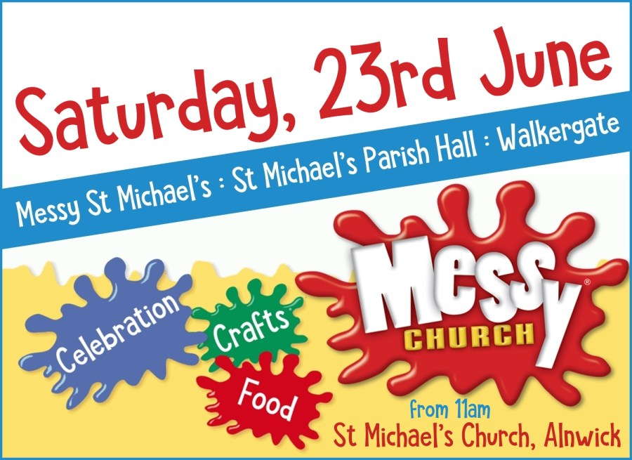 """A colourful banner with the words """"Saturday, 23rd June Messy St Michaels, St Michael's Parish Hall, Walkergate"""" and the words """"Messy Church"""", """"Celebration"""", """"Crafts"""", """"Food"""" and """"from 11am, St Michael's Church, Alnwick"""""""