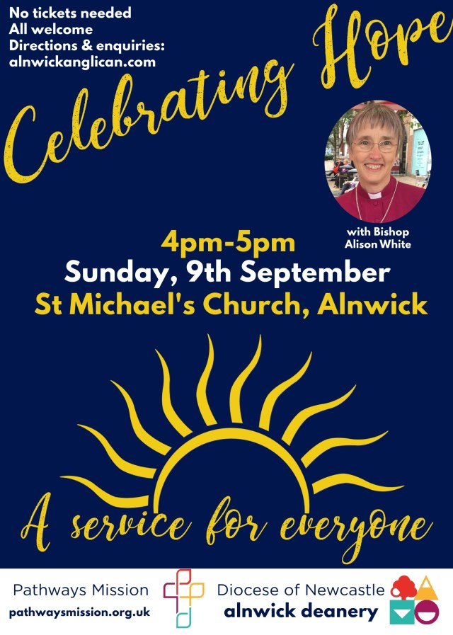 """A blue poster with yellow and white text saying """"Celebrating Hope, 4pm-5pm Sunday, 9th September, St Michael's Church Alnwick, A service for everyone, No tickets needed, all welcome, directions& enquiries alnwickanglican.com"""" and a stylised image of a sunrise, and a photo of Bishop Alison White"""