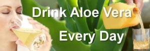 Drink Aloe Vera every day