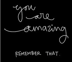 you are amazing...