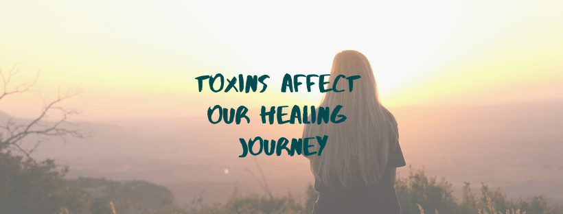 Toxins Affect Our Healing Journey