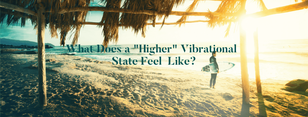 What Does a Higher Vibrational State Feel Like?