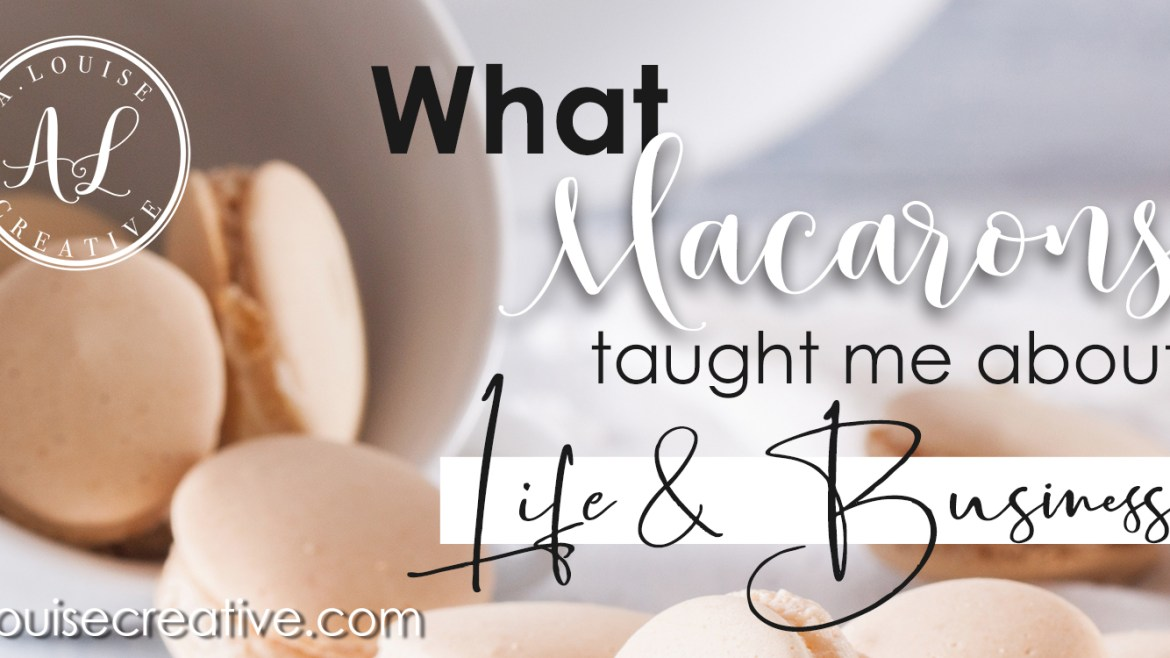 What Macarons taught me about Business & Life