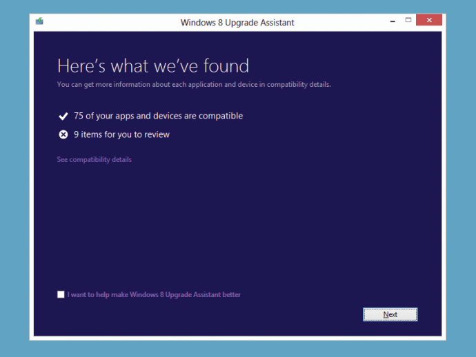 The Windows 8 Upgrade Assistant will check your system for compatibility with Microsoft's newest OS