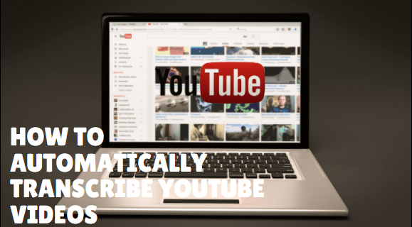How to Automatically Transcribe YouTube Videos