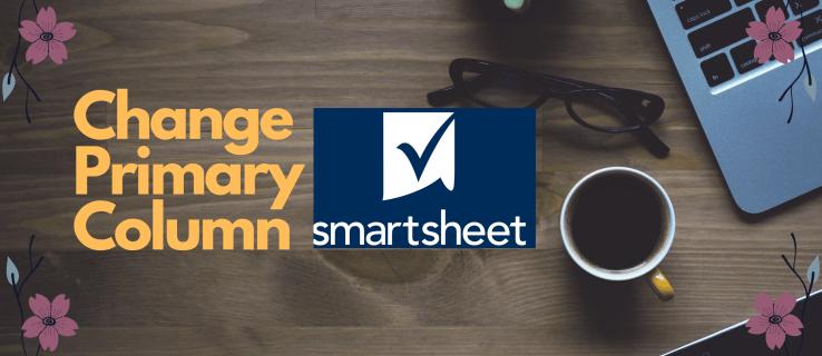 How to Change the Primary Column in Smartsheet