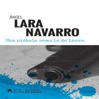 Reseña literaria de Una pistola como la de Larra, novela de Ángel Lara, por Eduardo S. Aznar