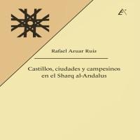 Castillos, ciudades y campesinos en el Sharq al-Andalus de Rafael Azuar Ruiz