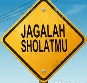 Jagalah SHALATMU...!