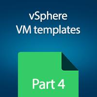 vSphere VM Templates – A Complete Guide – Part 4