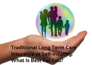 traditional long term care insurance vs self-insuring