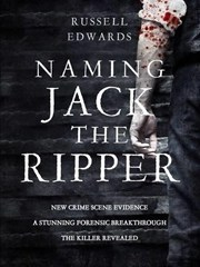 Naming Jack the Ripper by Russell Edwards