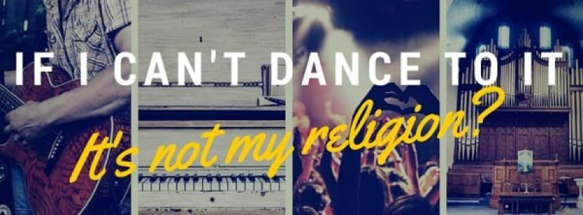Friendly Forum: If I can't dance to it, it's not my religion?