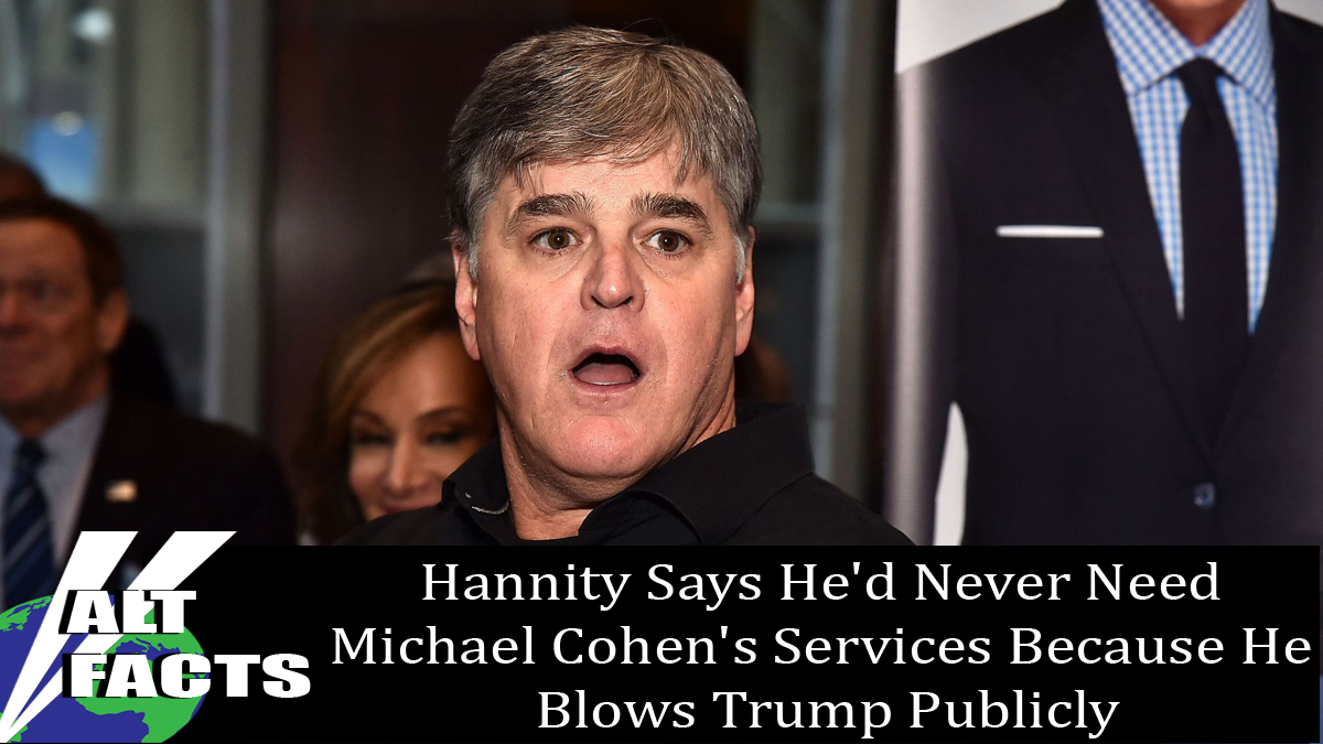 Hannity Says He'd Never Need Michael Cohen's Services Because He Blows Trump Publicly