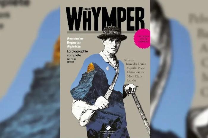 La biographie d'Edward Whymper est de retour en librairie !