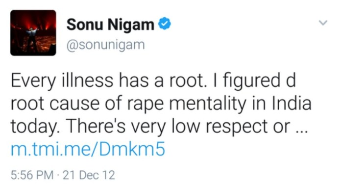 Sonu Nigam: Every illness has a root. I figured d root cause of rape mentality in India today. There is very low respect or concern factor 4 women in the country, even in d highest order of conduct.
