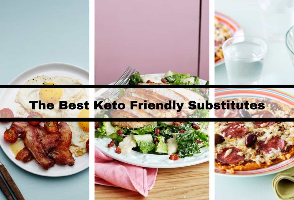 The Best Keto Friendly Substitutes