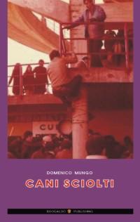 """Domenico Mungo: """"Cani sciolti"""""""