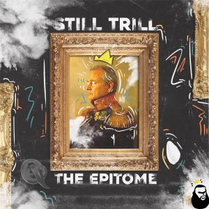 The Epitome - Still Trill