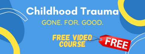 Childhood Trauma Gone For Good Free Video Course