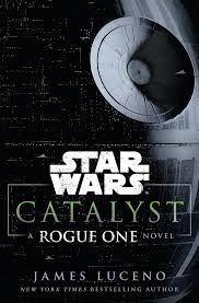 Star Wars: Catalyst: A Rogue One Novel by James Luceno