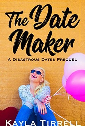 The Date Maker: A Disastrous Dates Prequel by Kayla Tirrell