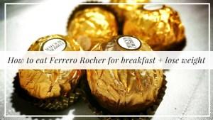 How to Eat Ferrero Rocher for Breakfast + Lose Weight