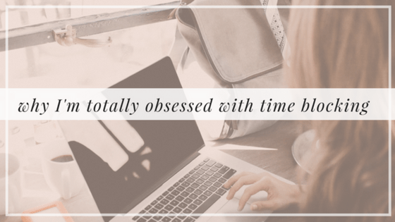 Why I'm Obsessed With Time Blocking (and you should be too)