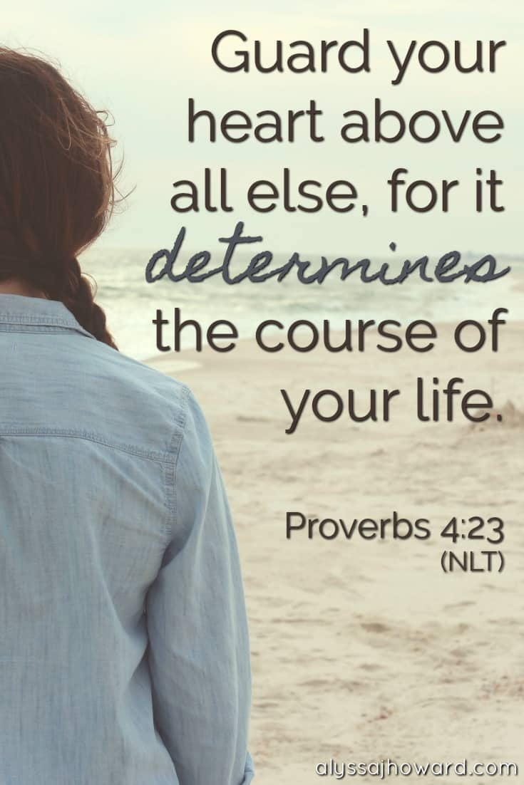 Guard your heart above all else, for it determines the course of your life. - Proverbs 4:23 | alyssajhoward.com