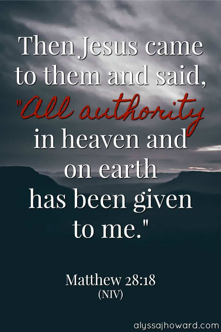 """Then Jesus came to them and said, """"All authority in heaven and on earth has been given to me."""" - Matthew 28:18"""