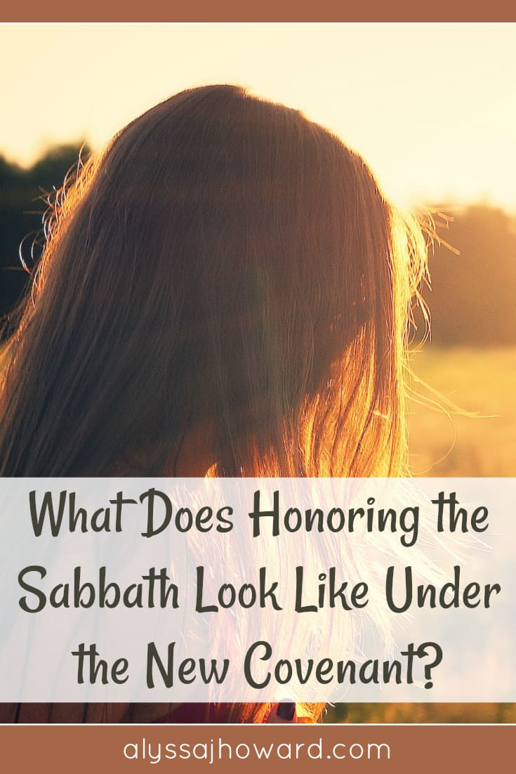 What Does Honoring the Sabbath Look Like Under the New Covenant? | alyssajhoward.com