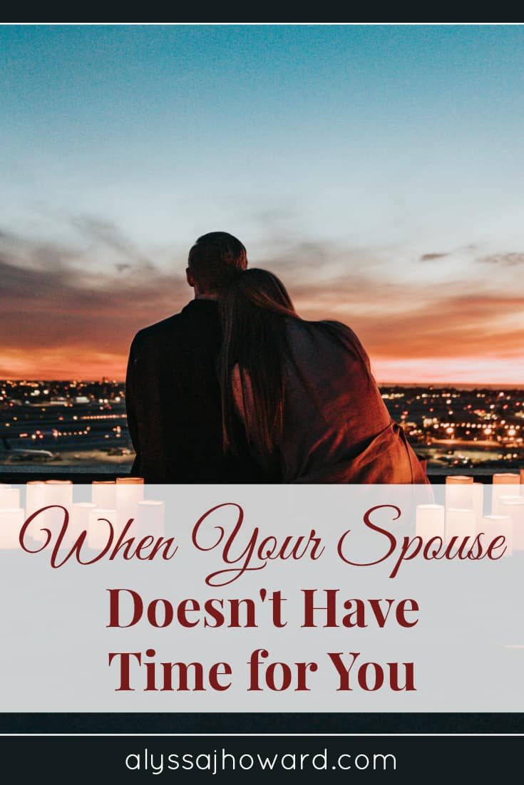 When Your Spouse Doesn't Have Time for You | alyssajhoward.com