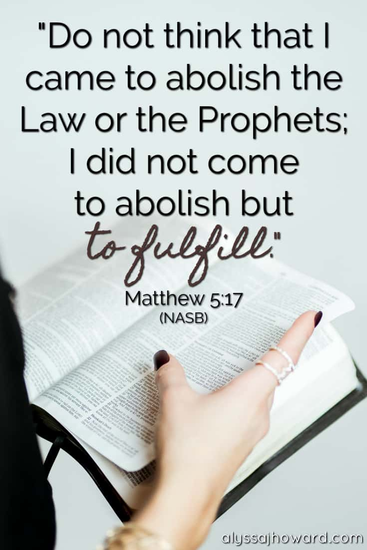 Do not think that I came to abolish the Law or the Prophets; I did not come to abolish but to fulfill. - Matthew 5:17
