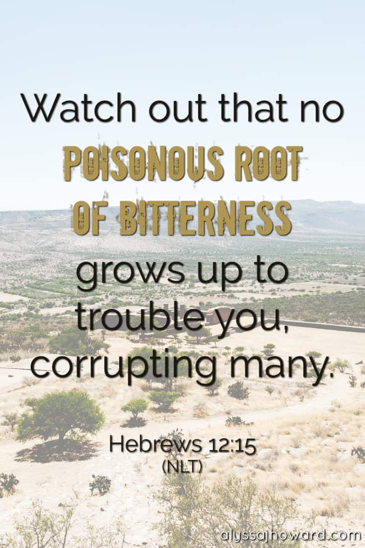 Watch out that no poisonous root of bitterness grows up to trouble you, corrupting many. - Hebrews 12:15