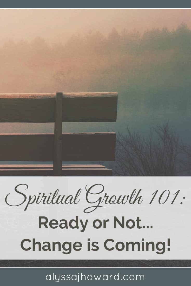 Spiritual Growth 101: Ready or Not... Change is Coming! | alyssajhoward.com