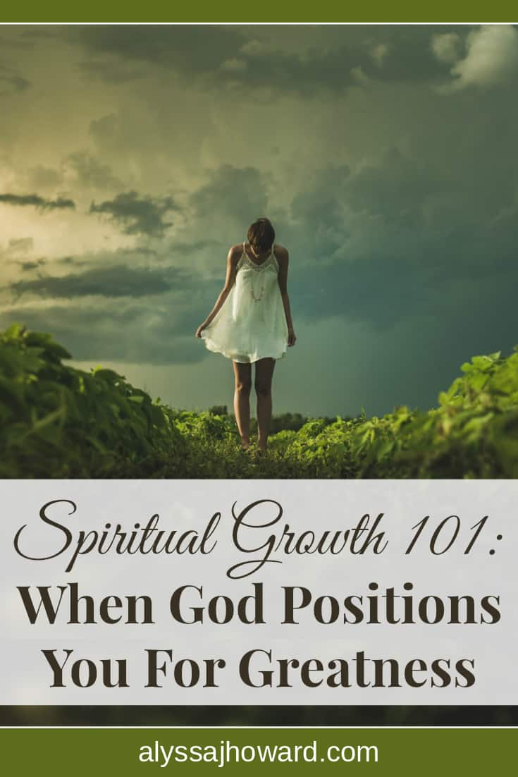 Spiritual Growth 101: When God Positions You For Greatness   alyssajhoward.com