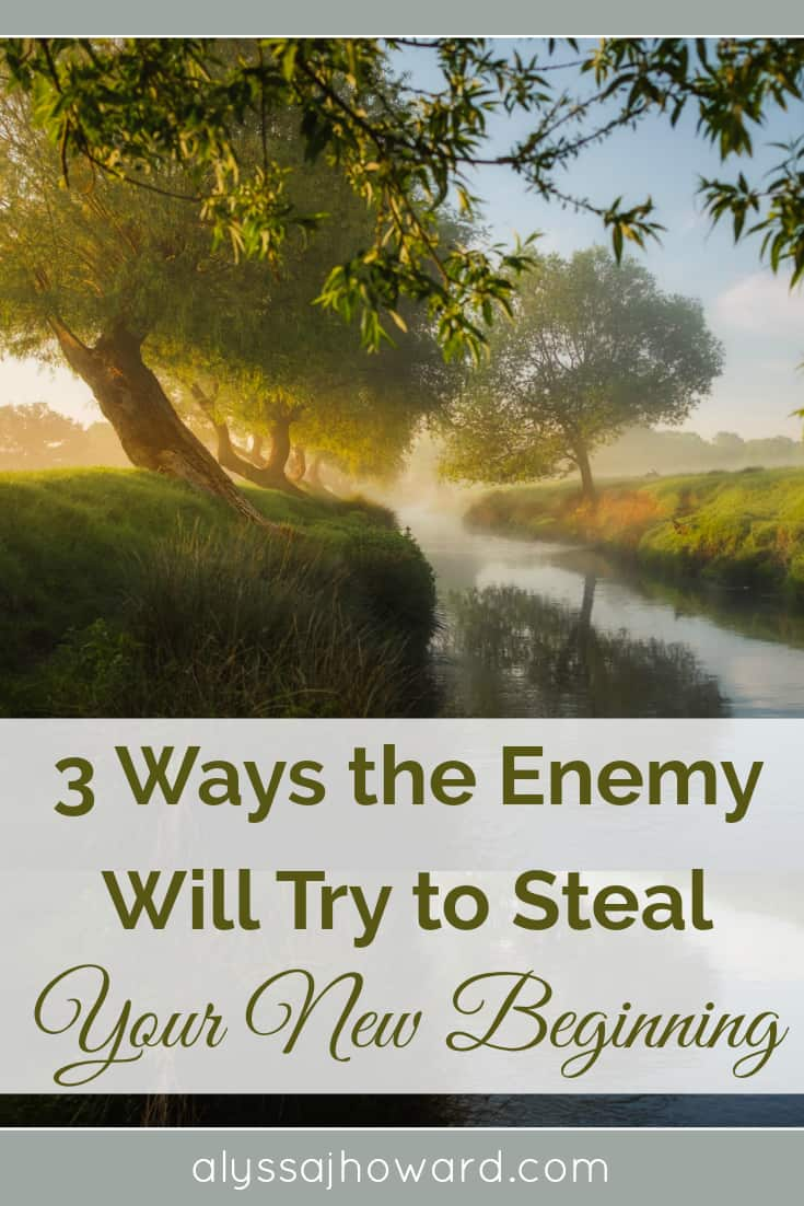 3 Ways the Enemy Will Try to Steal Your New Beginning | alyssajhoward.com