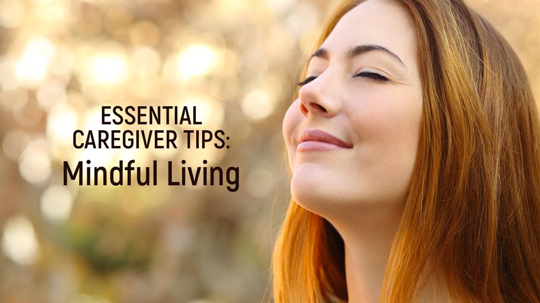 Caregiver Tips on Mindful Living