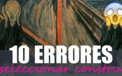 Los 10 errores mortíferos más frecuentes al seleccionar empresa constructora