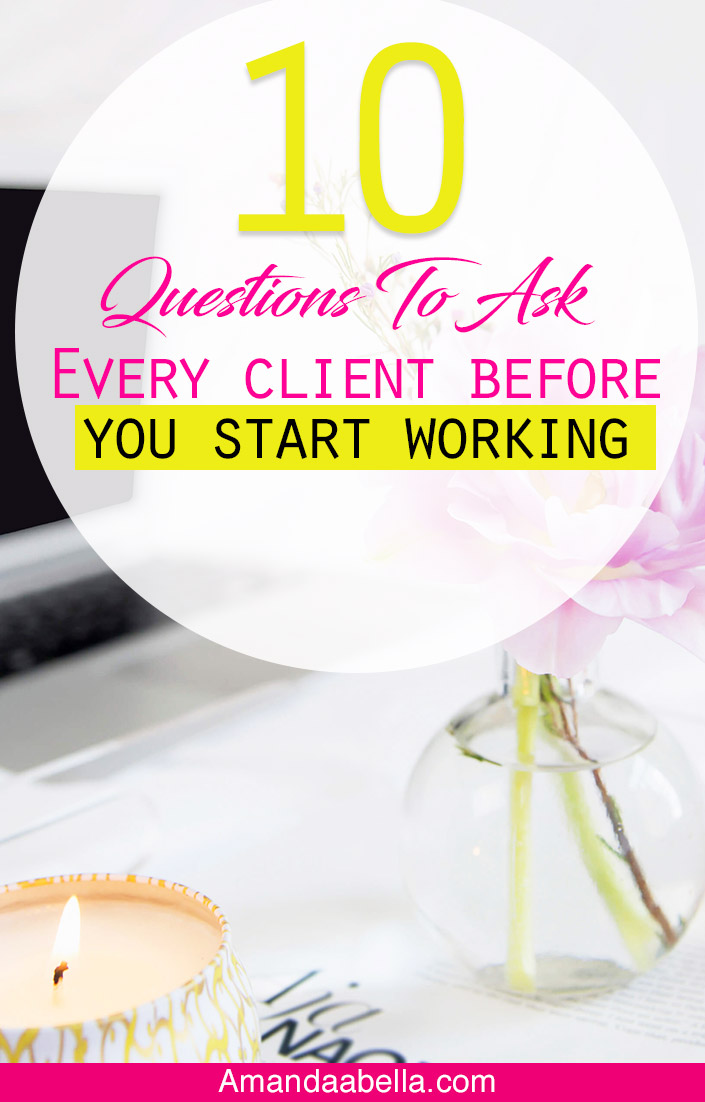 Here are the questions to ask every client before you even think about starting to work with them.