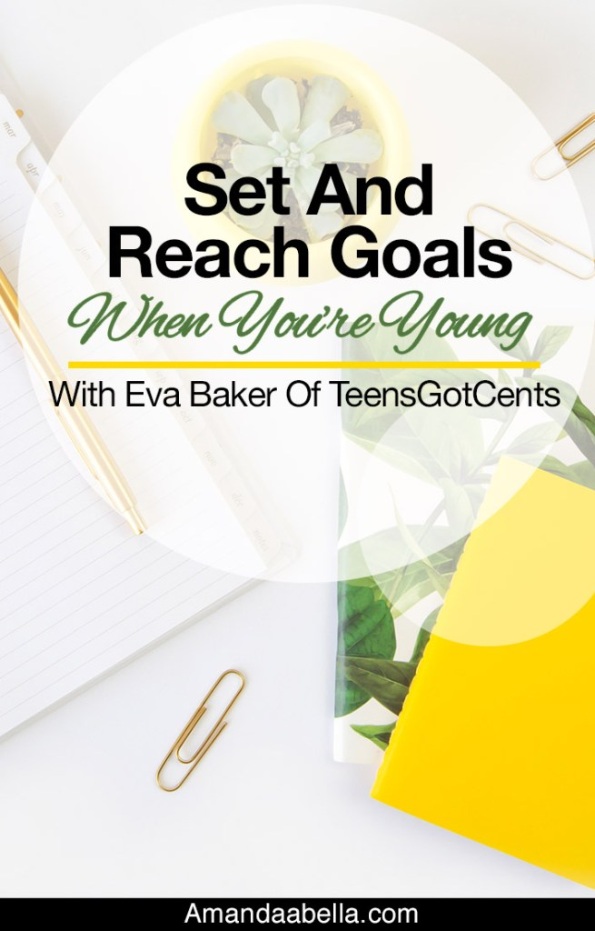 [MMYH Ep. 28] Set And Reach Goals When You're Young With Eva Baker of Teens Got Cents