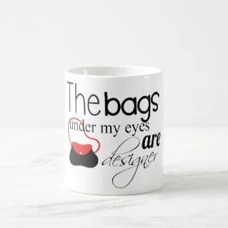 Designer Bags under my eyes coffee mug
