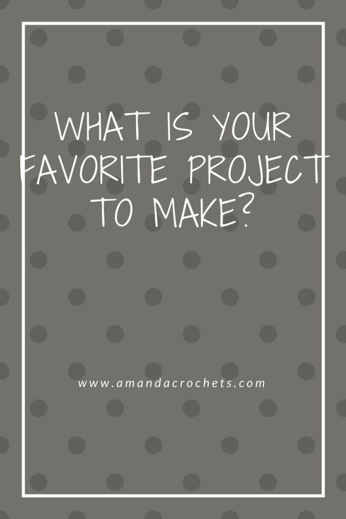 What is Your Favorite Project to Make?