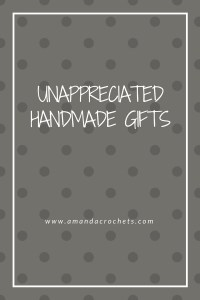 Unappreciated Handmade Gifts