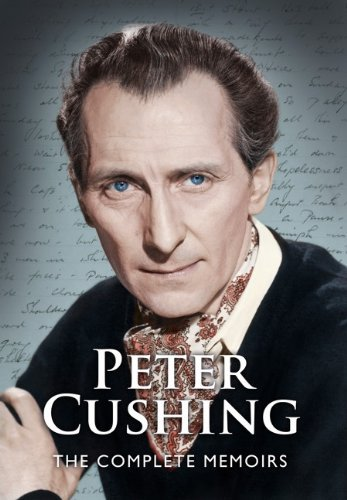Peter Cushing: The Complete Memoirs by Peter Cushing