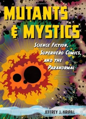 Mutants and Mystics by Jeffrey J. Kripal