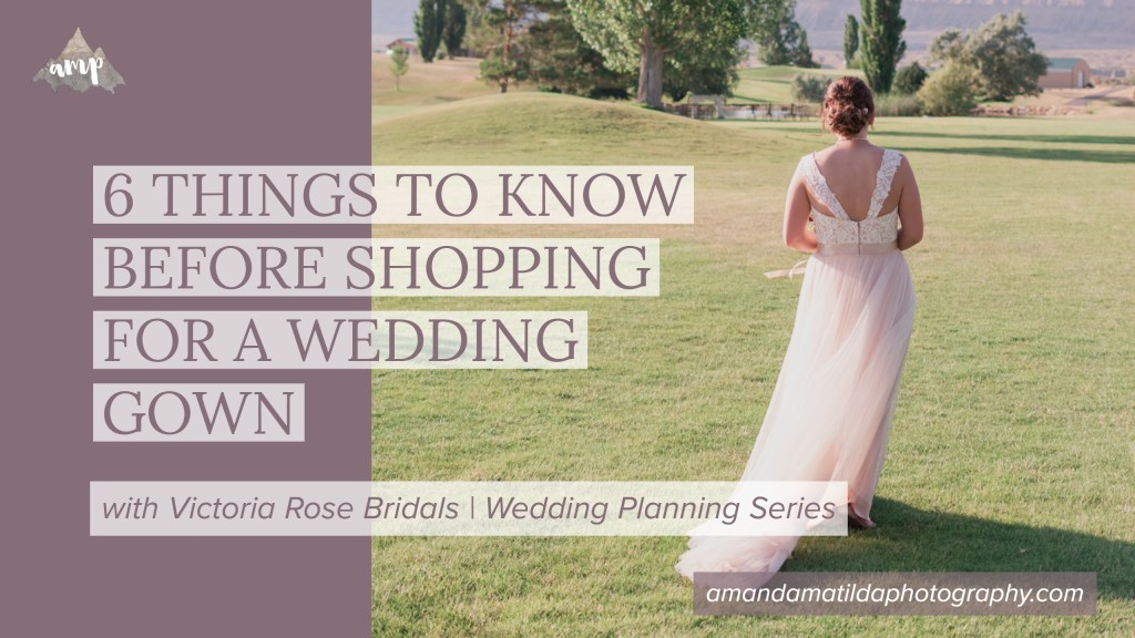 SIX THINGS YOU SHOULD KNOW BEFORE SHOPPING FOR A WEDDING GOWN | Victoria Rose Bridals & amanda.matilda.photography