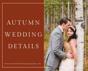 Top Details for Fall Weddings | amanda.matilda.photography