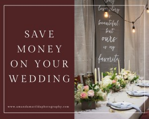Save Money on Your Wedding | amanda.matilda.photography