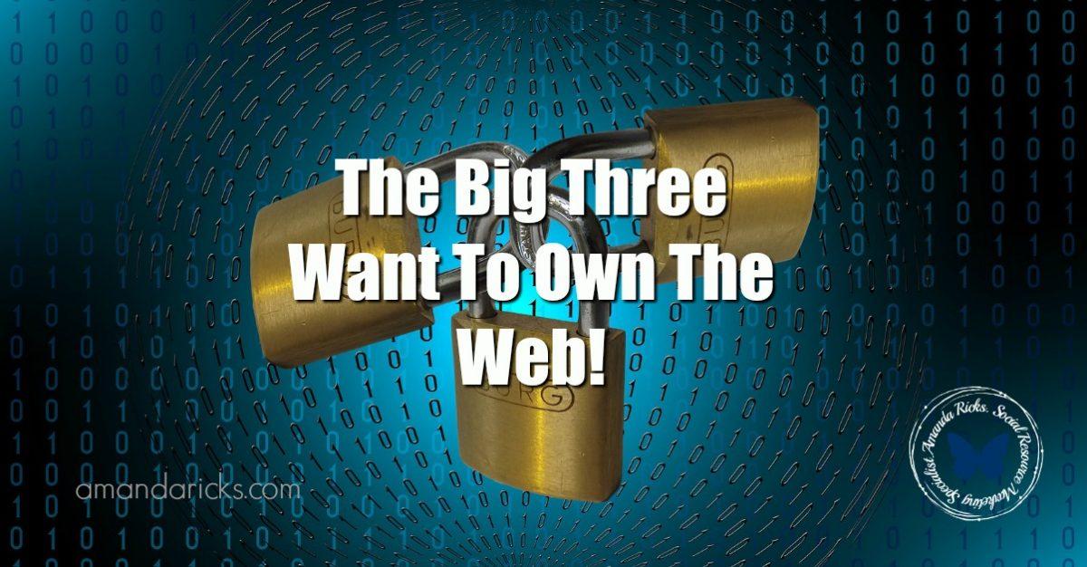 amandaricks.com/big-three-want-own-web/